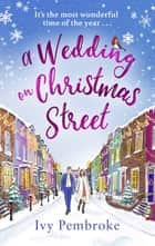 A Wedding on Christmas Street ebook by Ivy Pembroke