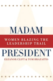 Madam President, Revised Edition - Women Blazing the Leadership Trail ebook by Eleanor Clift,Tom Brazaitis