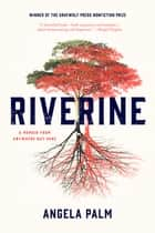 Riverine - A Memoir from Anywhere but Here ebook by Angela Palm