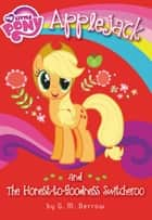 My Little Pony: Applejack and the Honest-to-Goodness Switcheroo ebook by G. M. Berrow