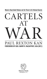 Cartels at War: Mexico's Drug-Fueled Violence and the Threat to U. S. National Security ebook by Paul Rexton Kan,Gen. Barry R. McCaffrey, USA (Ret.)