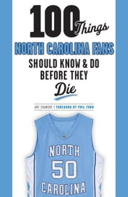 100 Things North Carolina Fans Should Know & Do Before They Die ebook by Chansky, Art
