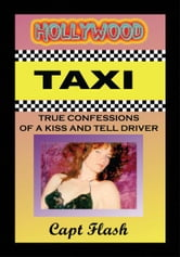 HOLLYWOOD TAXI - True Confessions of a Kiss and Tell Driver ebook by Capt. Flash