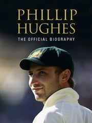 Phillip Hughes - The Official Biography ebook by Malcolm Knox,Peter Lalor