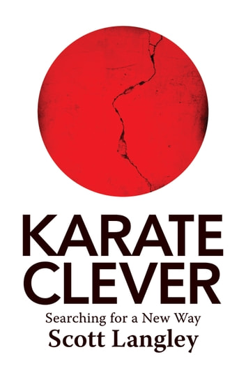 Karate Clever - Searching for a New Way ebook by Scott Langley