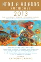 Nebula Awards Showcase 2013 ebook by Catherine Asaro