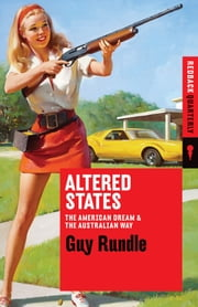 Altered States - The American Dream and the Australian Way ebook by Guy Rundle