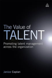 The Value of Talent - Promoting Talent Management Across the Organization ebook by Janice Caplan