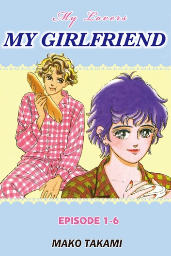 MY GIRLFRIEND - Episode 1-6 ebook by Mako Takami