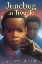 Junebug in Trouble eBook by Alice Mead