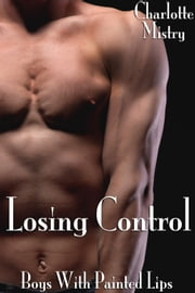 Losing Control: Boys With Painted Lips Part 5 ebook by Charlotte Mistry