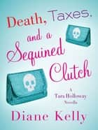 Death, Taxes, and a Sequined Clutch ebook by Diane Kelly