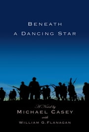 Beneath A Dancing Star ebook by Michael Casey,William G. Flanagan