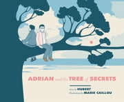 Adrian and the Tree of Secrets ebook by Hubert,Marie Caillou