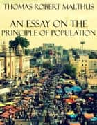An Essay On the Principle of Population ebook by Thomas Robert Malthus