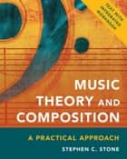 Music Theory and Composition - A Practical Approach e-bok by Stephen C. Stone