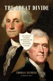 The Great Divide - The Conflict between Washington and Jefferson that Defined a Nation ebook by Thomas Fleming