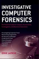 Investigative Computer Forensics ebook by Erik Laykin