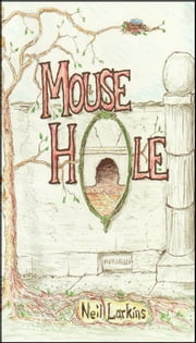 Mouse Hole ebook by Neil Larkins