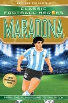 Maradona (Classic Football Heroes - Limited International Edition) ebook by Matt & Tom Oldfield