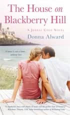 The House on Blackberry Hill - A Jewell Cove Novel ebook by Donna Alward