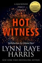 Hot Witness: A MacKenzie Family Novella ebook by Lynn Raye Harris,Liliana Hart