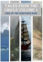 Tales from the Circle Volume 1: Rise of the Sorcerer King ebook by Noor Al-Shanti