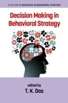 Decision Making in Behavioral Strategy ebook by T. K. Das