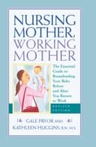 Nursing Mother, Working Mother - Revised ebook by Gale Pryor,Kathleen Huggins