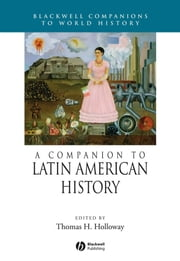 A Companion to Latin American History ebook by Thomas H. Holloway