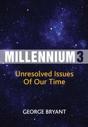 Millennium 3 - Unresolved Issues of Our Time ebook by George Bryant