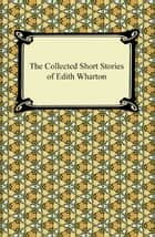 The Collected Short Stories of Edith Wharton eBook by Edith Wharton