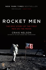 Rocket Men - The Epic Story of the First Men on the Moon ebook by Craig Nelson