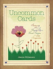 Uncommon Cards - Stationery Made with Found Treasures, Recycled Objects, and a Little Imagination ebook by Jeanne Williamson