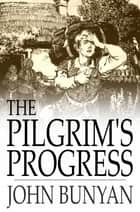 The Pilgrim's Progress - From This World to That Which is to Come, Delivered Under the Similitude of a Dream 電子書 by John Bunyan