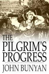 The Pilgrim's Progress - From This World to That Which is to Come, Delivered Under the Similitude of a Dream ebook by John Bunyan