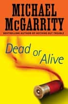 Dead or Alive ebook by Michael McGarrity
