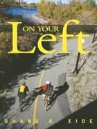 On Your Left ebook by Duane A. Eide
