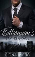 The Billionaire's Saving Grace ebook by Fiona Miers