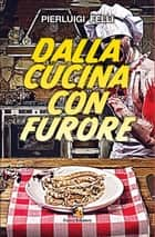 Dalla cucina con furore ebook by Pierluigi Felli