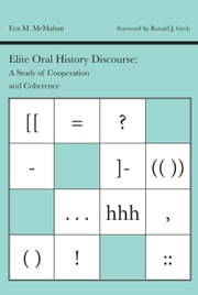 Elite Oral History Discourse - A Study of Cooperation and Coherence ebook by Eva M. McMahan,Ronald J. Grele