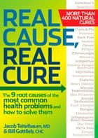 Real Cause, Real Cure - The 9 root causes of the most common health problems and how to solve them ebook by Jacob Teitelbaum, M.D., Bill Gottlieb