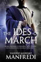 The Ides of March ebook by Valerio Massimo Manfredi