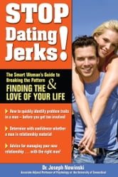 Stop Dating Jerks! - The Smart Woman's Guide to Breaking the Pattern and Finding & Finding the Love of Your Life ebook by Joseph Nowinski