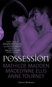 Possession - Three paranormal tales of shape-shifting and possession from Black Lace ebook by Anne Tourney,Madelynne Ellis,Mathilde Madden