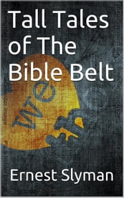 Tall Tales of The Bible Belt ebook by Ernest Slyman