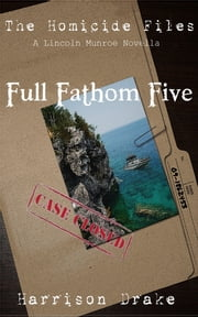 Full Fathom Five - The Homicide Files (A Lincoln Munroe Novella, #1) ebook by Harrison Drake