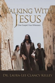 Walking With Jesus: One Gospel, Four Witnesses ebook by Laura-Lee Clancy Kelley
