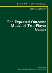 The Expected-Outcome Model of Two-Player Games ebook by Abramson, Bruce