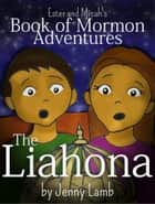 The Liahona - Book of Mormon Adventures ebook by Jenny Lamb